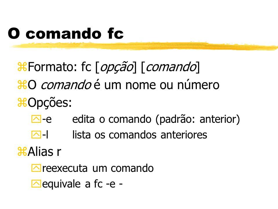 O comando fc Formato: fc [opção] [comando]